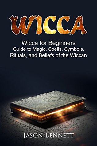 Jason Bennett I Wicca Wicca For Beginners Guide To Magic Spells