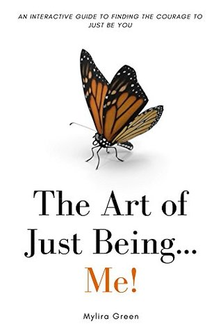The Art of Just Being...Me!: An Interactive Guide in Finding the Courage to Just Be You