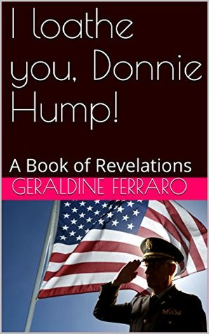 I loathe you, Donnie Hump!: A Book of Revelations