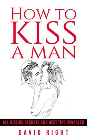 How to kiss a man all kissing secrets and best tips revealed: how to kiss