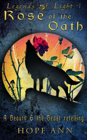 Rose of the Oath: A Beauty and the Beast Novella (Legends of Light # 1)