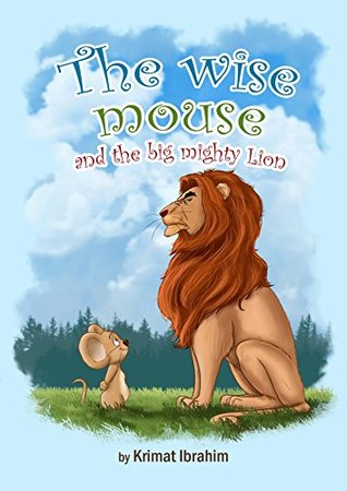 the wise mouse and the big mighty lion (short stories Book 1)