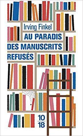 Au Paradis des manuscrits refusés by Irving Finkel