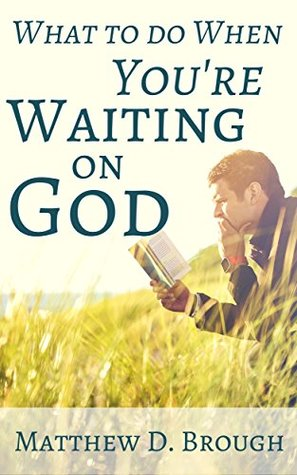 What To Do When You're Waiting On God: Shifting Your Mindset As You Wait For God To Act