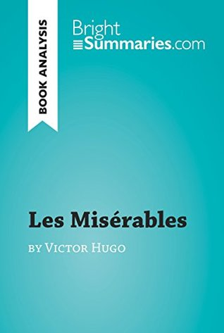 Les Misérables by Victor Hugo (Book Analysis): Detailed Summary, Analysis and Reading Guide (BrightSummaries.com)