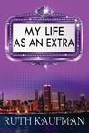 My Life as an Extra by Ruth  Kaufman