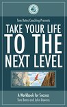 Take Your Life to the Next Level: How to Use Inspiration and Turn it Into Results - A Workbook for Success