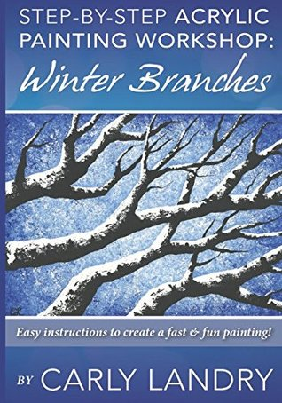 Step by Step Acrylic Painting Workshop: Winter Branches: Easy Instructions to Create a Fast & Fun Painting