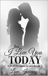 But I Love You Today by Love Journey