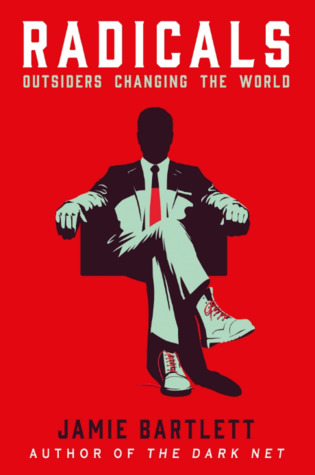 Radicals outsiders changing the world by jamie bartlett all editions add a new edition combine fandeluxe Gallery