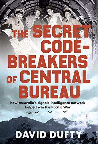 The Secret Code-Breakers of Central Bureau: how Australia's signals-intelligence network helped win the Pacific War