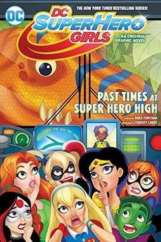 DC Super Hero Girls Vol 4: Past Times at Super Hero High (DC Super Hero Girls Graphic Novels, #4)