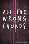 All the Wrong Chords by Christine Hurley Deriso