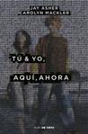 Tú y yo, aquí, ahora by Jay Asher