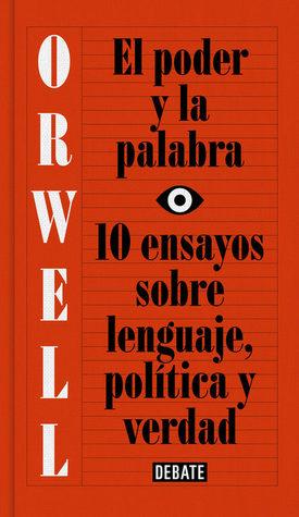 El poder y la palabra: 10 ensayos sobre lenguaje, política y verdad