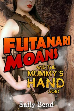 Futanari Moans and the Mummy's Hand (Job)