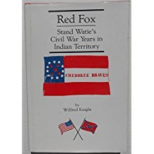 Red Fox: Stand Watie and the Confederate Indian Nations During the Civil War Years in Indian Territory