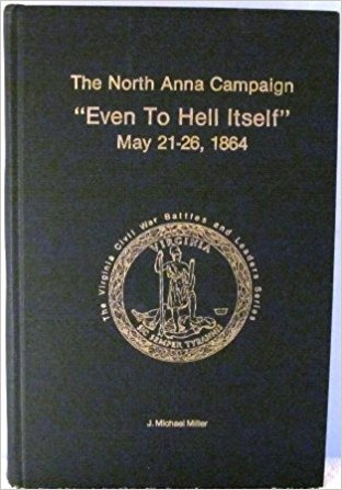 """The North Anna Campaign, """"Even to Hell Itself"""", May 21-26, 1864"""