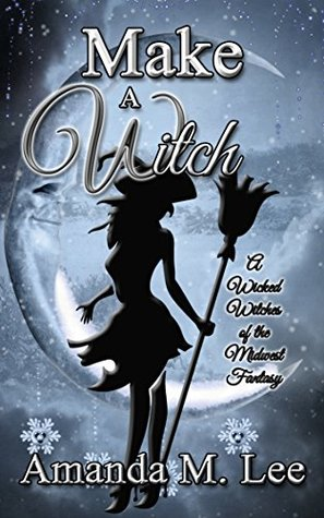 Make A Witch (Wicked Witches of the Midwest Fantasy, #3)