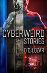 Cyberweird Stories by D.C. Lozar