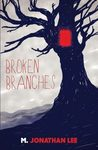 Broken Branches by M. Jonathan Lee