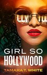 Girl So Hollywood by Tamara T. White