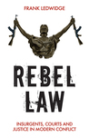 Rebel Law: Insurgents, Courts and Justice in Modern Conflict