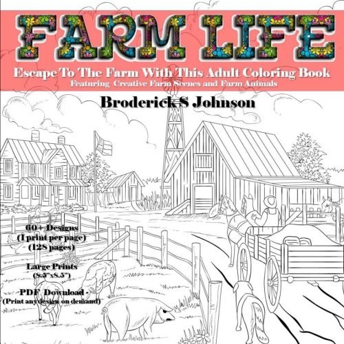 Farm Life - Escape To The Farm With This Adult Coloring Book: Featuring Creative Farm Scenes and Farm Animals (Farm Life Coloring) (Volume 1)