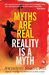 Myths are Real, Reality is ...