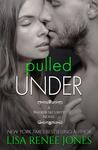 Pulled Under by Lisa Renee Jones