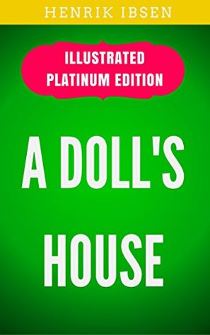 A Doll's House: Illustrated Platinum Edition (Free Audiobook Included)
