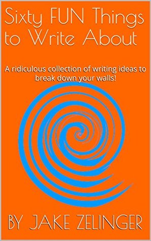 sixty fun things to write about a ridiculous collection of writing