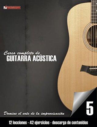Curso completo de guitarra acústica nivel 5: Domine el arte de la improvisación