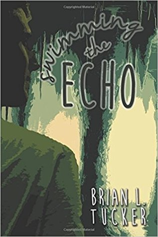 Swimming the Echo by Brian L. Tucker