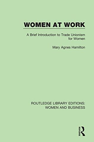 women-at-work-a-brief-introduction-to-trade-unionism-for-women-volume-12-routledge-library-editions-women-and-business