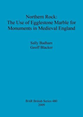 Northern Rock: The Use of Egglestone Marble for Monuments in Medieval England
