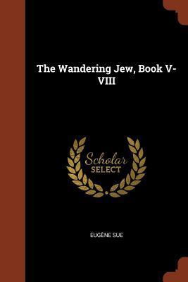The Wandering Jew, Book V-VIII