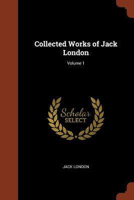Collected Works of Jack London; Volume 1