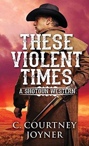 These Violent Times (A Shotgun Western)