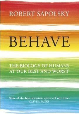 Behave: The Biology of Humans at Our Best and Worst