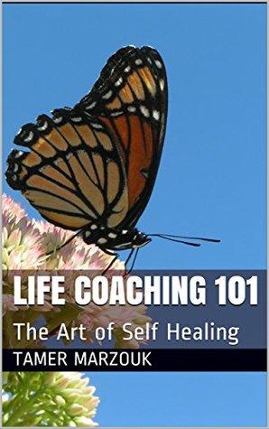 The Art of Self Healing: Life Coaching 101 - Part I