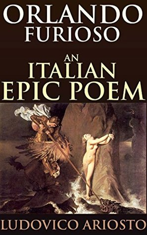 ORLANDO FURIOSO: An Italian epic poem (Annotated Epic poem history): Italy's most notable contribution to the Romance Fantasy Gothic & Renaissance epic poetry