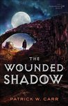 The Wounded Shadow by Patrick W. Carr