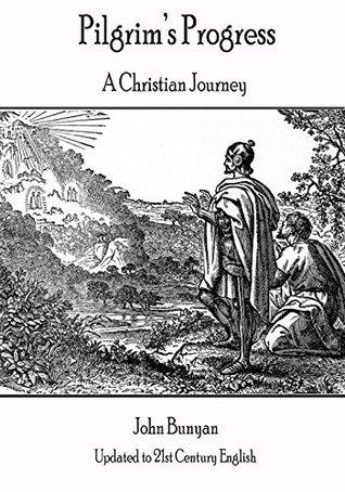 Pilgrim's Progress: A Christian Story: In 21st Century English