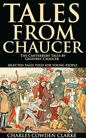 TALES FROM CHAUCER (THE CANTERBURY TALES BY GEOFFREY CHAUCER SELECTED TALES TOLD FOR YOUNG PEOPLE) - Annotated FOLKLORE OR FOLKTALE HISTORY