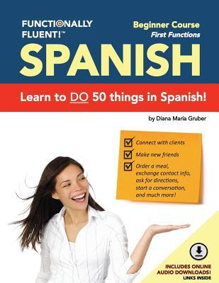 Functionally Fluent! Beginner Spanish Course, including full-color Spanish coursebook and audio downloads: Learn to DO things in Spanish, fast and fluently! The easiest way to speak Spanish step by step is with our Spanish as a Second Language learning...