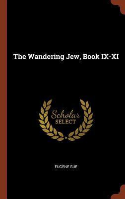 The Wandering Jew, Book IX-XI