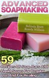 Advanced Soapmaking: 59 Recipes Of Soap Bars And Liquid Soaps For Regular Use And For Healing