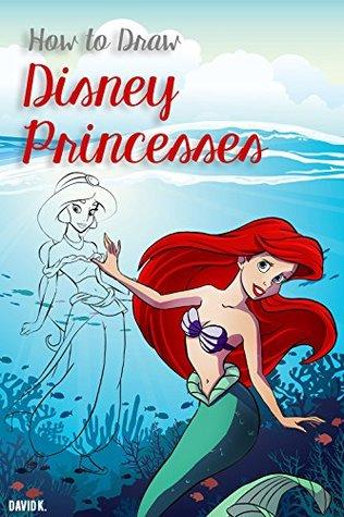 How to Draw Disney Princesses: The Step-by-Step Disney Princesses Drawing Book