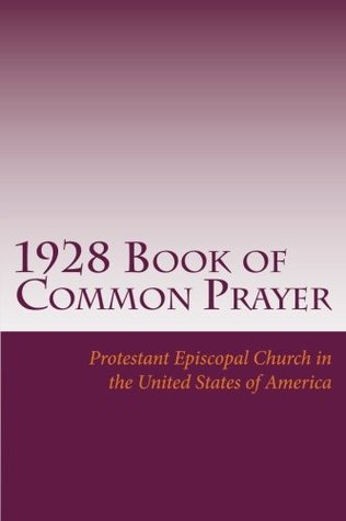 1928 Book of Common Prayer: and Administration of the Sacraments and Other Rites and Ceremonies of the Church